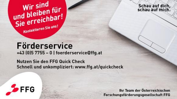 Wir sind und bleiben für Sie erreichbar! Kontaktieren Sie uns unter 05 7755 - 0 oder per email unter foerderservice@ffg.at